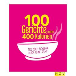 100 Gerichte unter 400 Kalorien