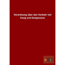 Verordnung über den Verkehr mit Essig und Essigessenz als Buch von ohne Autor
