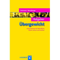Ratgeber Übergewicht (Reihe: Ratgeber Kinder- und Jugendpsychotherapie Bd. 10): eBook von Franz Petermann/ Petra Warschburger
