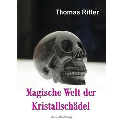 Magische Welt der Kristallschädel: Buch von Thomas Ritter
