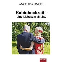 Rubinhochzeit - eine Liebesgeschichte. Angelika Singer  - Buch