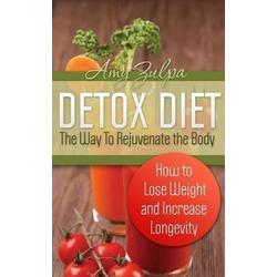 Detox Diet: The Way To Rejuvenate the Body: eBook von Amy Zulpa