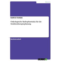 Onkologische Radiopharmaka für die Strahlentherapieplanung: eBook von Kathrin Fembek