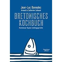 Bretonisches Kochbuch. Catherine Lebossé  Arnaud Lebossé  Jean-Luc Bannalec  - Buch