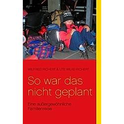 So war das nicht geplant!. Wilfried Richert  Ute Wilke-Richert  - Buch