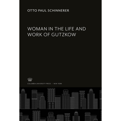 Woman in the Life and Work of Gutzkow als Buch von Otto Paul Schinnerer