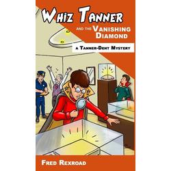 Whiz Tanner and the Vanishing Diamond als Buch von Fred Rexroad