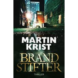 Brandstifter als Buch von Martin Krist
