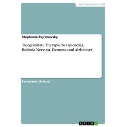 Tiergestützte Therapie bei Anorexia Bulimia Nervosa Demenz und Alzheimer: eBook von Stephanie Pejrimovsky