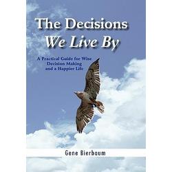 The Decisions We Live By als Buch von Gene Bierbaum