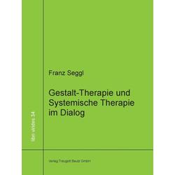 Gestalt-Therapie und Systemische Therapie im Dialog: eBook von Franz Seggl