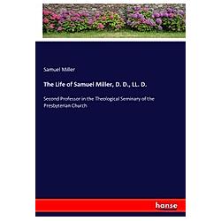 The Life of Samuel Miller  D. D.  LL. D.. Samuel Miller  - Buch