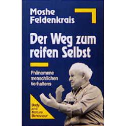 Der Weg zum reifen Selbst: Buch von Moshe Feldenkrais