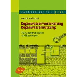 Regenwasserversickerung Regenwassernutzung als Buch von Mehdi Mahabadi