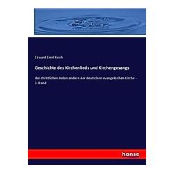 Geschichte des Kirchenlieds und Kirchengesangs. Eduard E. Koch  - Buch