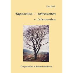 Tageszeiten + Jahreszeiten + Lebenszeiten als Buch von Karl Beck