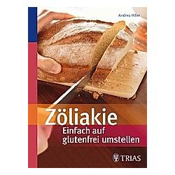 Zöliakie - Einfach auf glutenfrei umstellen. Andrea Hiller  - Buch