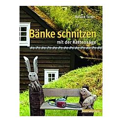 Bänke schnitzen mit der Kettensäge. Balázs Turán  - Buch