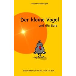 Der kleine Vogel und die Eule als Buch von Andrea Grillenberger