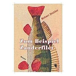 Zum Beispiel Zanderfilet. Robert Stalder  - Buch