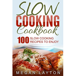 Slow Cooking Cookbook: 100 Slow Cooking Recipes To Enjoy