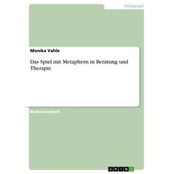 Das Spiel mit Metaphern in Beratung und Therapie: eBook von Monika Vahle