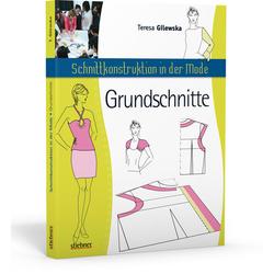 Schnittkonstruktion in der Mode - Zuschnitt: Die Grundlagen als Buch von Teresa Gilewska