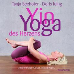 Yin-Yoga des Herzens: Buch von Tanja Seehofer/ Doris Iding