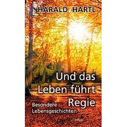 Und das Leben führt Regie. Harald Hartl  - Buch