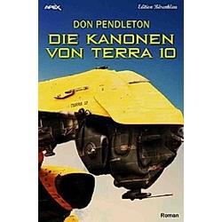 DIE KANONEN VON TERRA 10. Don Pendleton  - Buch