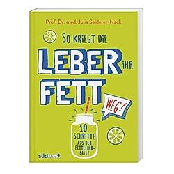 So kriegt die Leber ihr Fett weg!. Julia Seiderer-Nack  - Buch