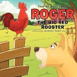 The Ol Rancher's Roger The Big Red Rooster als Taschenbuch von The Ol Rancher