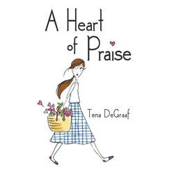 A Heart of Praise als Buch von Tena DeGraaf