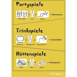 Trinkspiele Partyspiele Hüttenspiele als Buch von Dirk Mayer