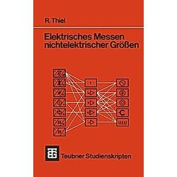 Elektrisches Messen nichtelektrischer Größen. Roman Thiel  - Buch