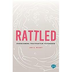 Rattled: Overcoming Postpartum Psychosis. Jen S. Wight  - Buch