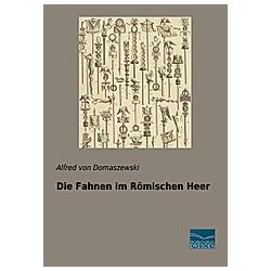 Die Fahnen im Römischen Heer. Alfred von Domaszewski  - Buch
