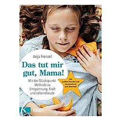 Das tut mir gut  Mama!. Anja Frenzel  - Buch
