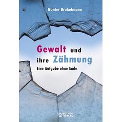 Gewalt und ihre Zähmung als Buch von Günter Brakelmann