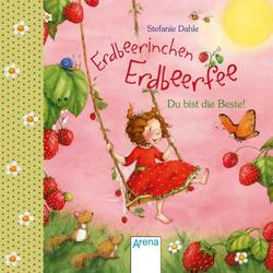 Erdbeerinchen Erdbeerfee. Du bist die Beste! als Buch von Stefanie Dahle