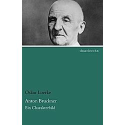 Anton Bruckner. Oskar Loerke  - Buch