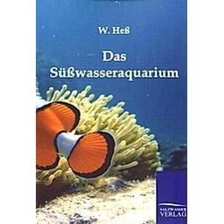 Das Süßwasseraquarium. W. Heß  - Buch