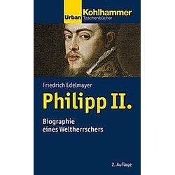 Philipp II.. Friedrich Edelmayer  - Buch