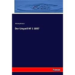 Der Urquell Nf 1 1897. Anonym  - Buch