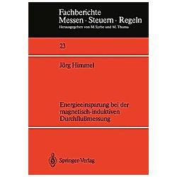 Energieeinsparung bei der magnetisch-induktiven Durchflußmessung. Jörg Himmel  - Buch