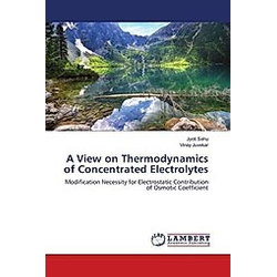 A View on Thermodynamics of Concentrated Electrolytes. Jyoti Sahu  Vinay Juvekar  - Buch