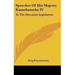 Speeches Of His Majesty Kamehameha IV als Buch von King Kamehameha