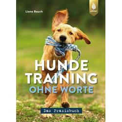 Hundetraining ohne Worte - das Praxisbuch: eBook von Liane Rauch