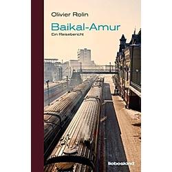 Baikal-Amur. Olivier Rolin  - Buch