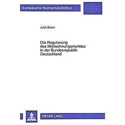 Die Regulierung des Mietwohnungsmarktes in der Bundesrepublik Deutschland. Jutta Bison  - Buch